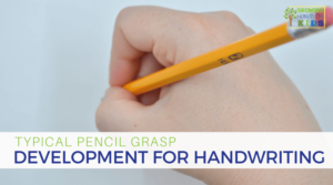 Typical Pencil Grasp Development for Writing
