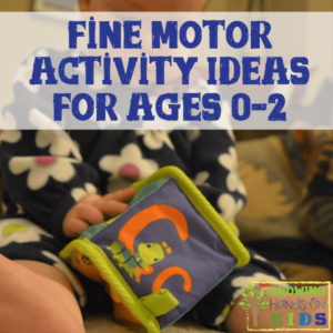 Fine motor activity ideas for ages 0-2.