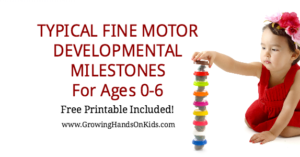 Typical Fine Motor Developmental Milestones for Ages 0-6