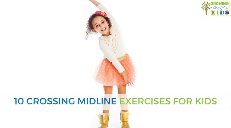 10 Crossing Midline Exercises For Kids - Growing Hands-On Kids