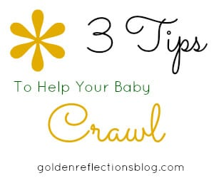 3 Tips to Help Your Baby to Crawl | Golden Reflections Blog
