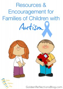 Resources & Encouragement for Families of Children with Autism | www.GoldenReflectionsBlog.com