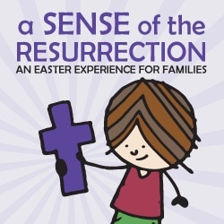 Sense of the Resurrection - An Easter Experience for Families.