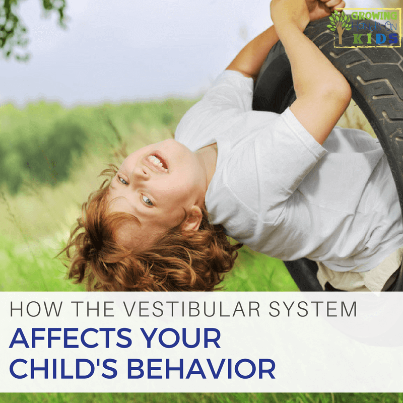 How the vestibular system affects your child's behavior.