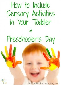 Tips and ideas for including sensory activities with your toddler and preschool aged child! | www.GoldenReflectionsBlog.com