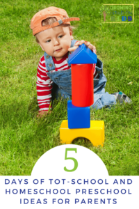 5 Days of tot-school and homeschool preschool ideas for parents.