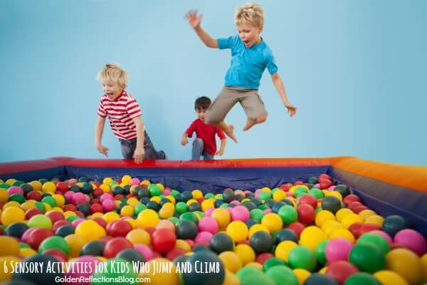 6 fun sensory activities for kids who love to jump and climb on everything. www.GoldenReflectionsBlog.com