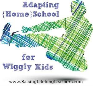 Adapting homeschool for wiggly kids.