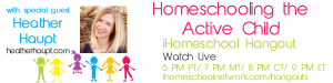 Homeschooling the active child iHomeschool Hangout