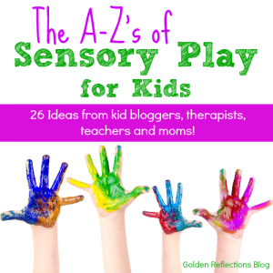 A-Z's of Sensory Play Ideas for Kids Series. www.GoldenReflectionsBlog.com