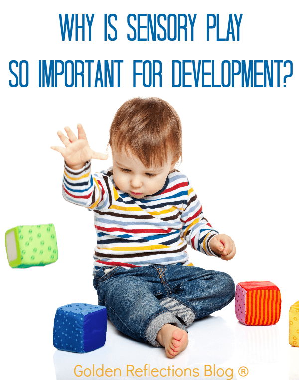 Some great reasons why sensory play is so important for development. www.GoldenReflectionsBlog.com
