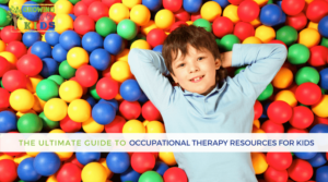 The Ultimate Guide for Occupational Therapy Resources for Kids.