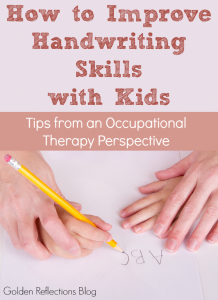 Tips and suggestions from an Occupational Therapy perspective on how to improve handwriting skills with kids. www.GoldenReflectionsBlog.com