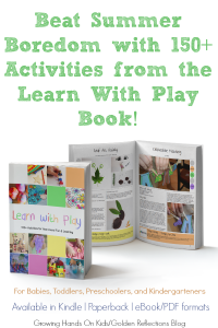 Need ideas for summer? Beat summer boredom with 150+ activities in the Learn with Play book.