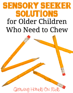 Sensory Seeker Solutions for Older Children Who Need to Chew.