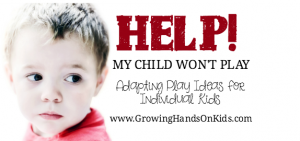 Help! My Child's Won't Play! Adaptations and modifications with play ideas for individual kids.