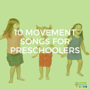 "White background with 3 children dancing and moving. Green overlay with white text that says ""10 movement songs for preschoolers"" over it."
