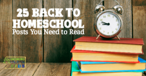 25 Back to Homeschool Posts You Need to Read!