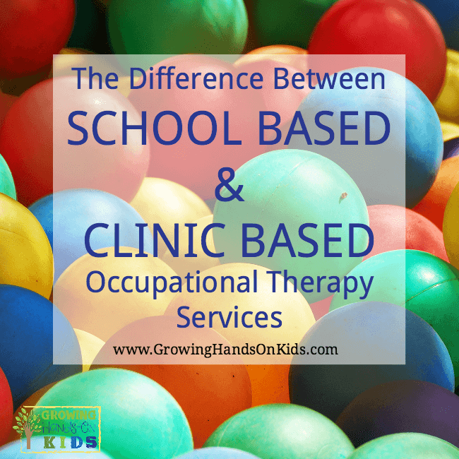 What is the difference between school based and clinic based Pediatric Occupational Therapy Services?