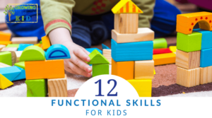 12 Functional Skills For Kids