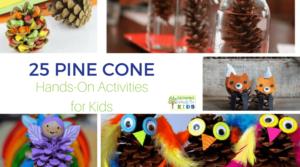 25 Pine Cone Hands-On Activities for Kids