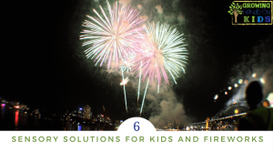 6 sensory solutions and strategies for kids and fireworks.