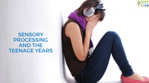 Sensory Processing and the Teenage Years