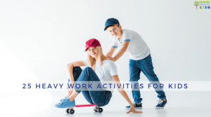 25 Heavy work activities for kids. Proprioception input for sensory processing.