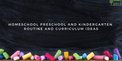 Homeschool Kindergarten and Preschool Routine and Curriculum Ideas.