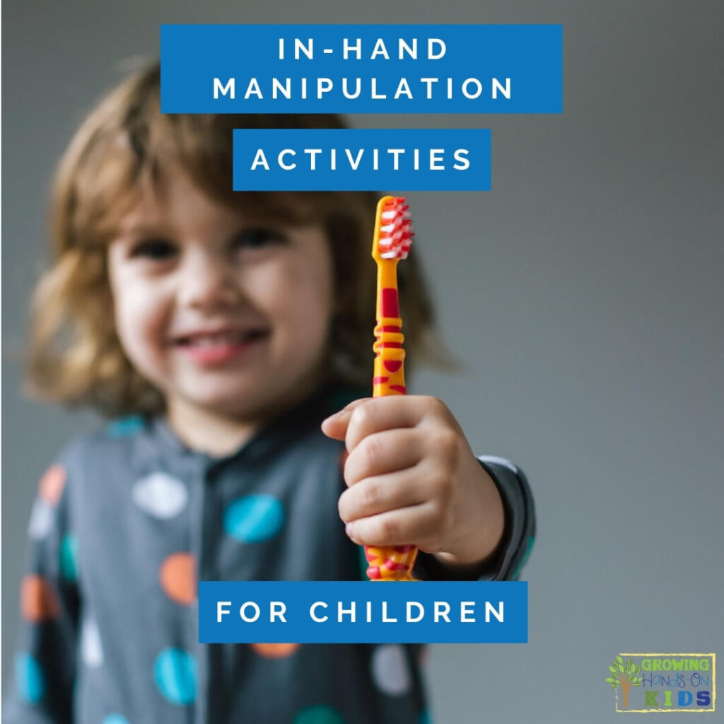 "Child holding red and yellow toothbrush in their hand. blue box overlay with the text ""in-hand manipulation activities for children."""